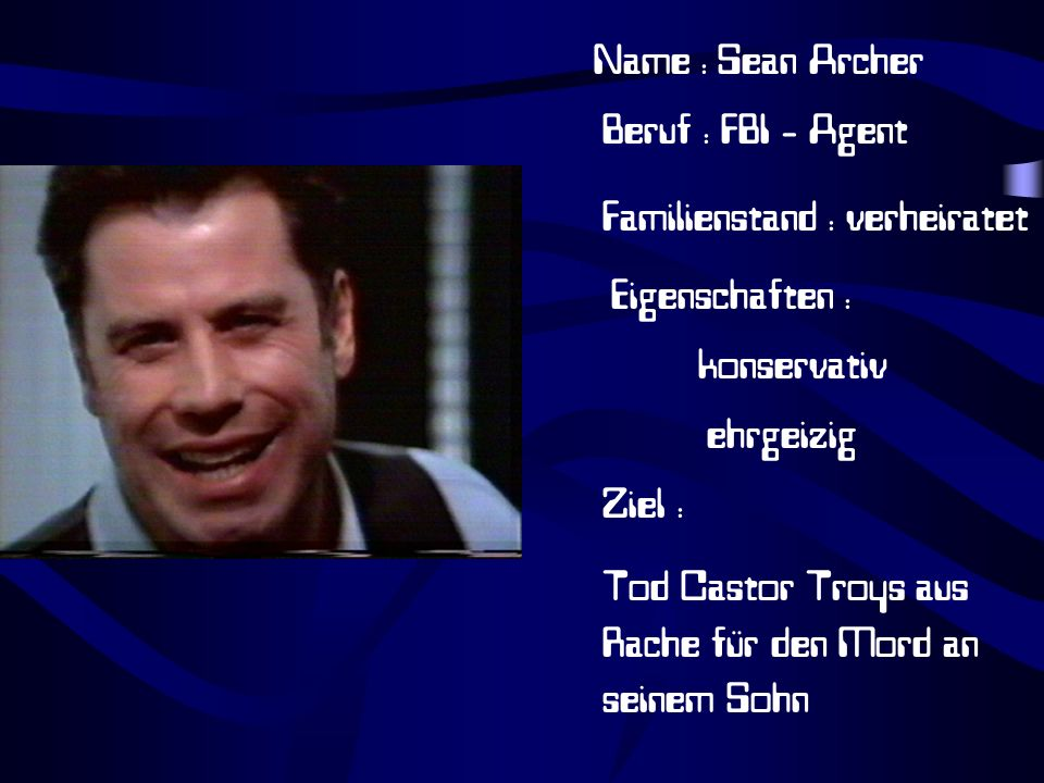 Name : Sean Archer Beruf : FBI - Agent. Familienstand : verheiratet. Eigenschaften : konservativ.