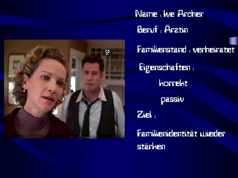 Name : Ive Archer Beruf : Ärztin. Familienstand : verheiratet. Eigenschaften : korrekt. passiv.