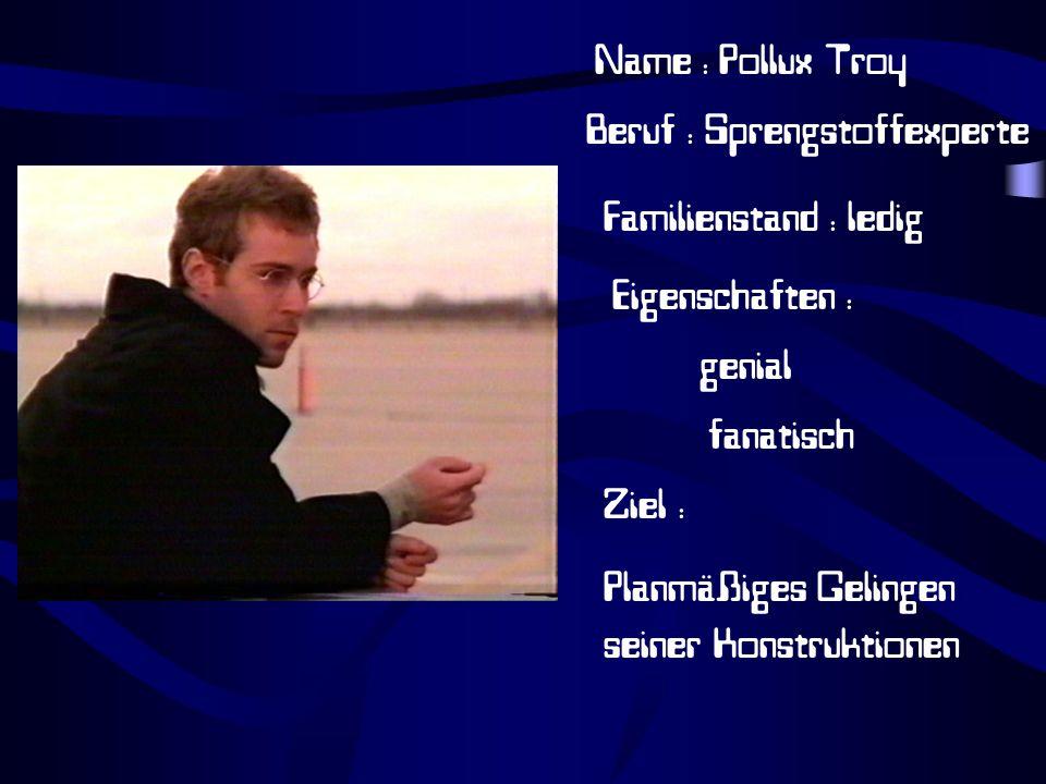Name : Pollux Troy Beruf : Sprengstoffexperte. Familienstand : ledig. Eigenschaften : genial. fanatisch.