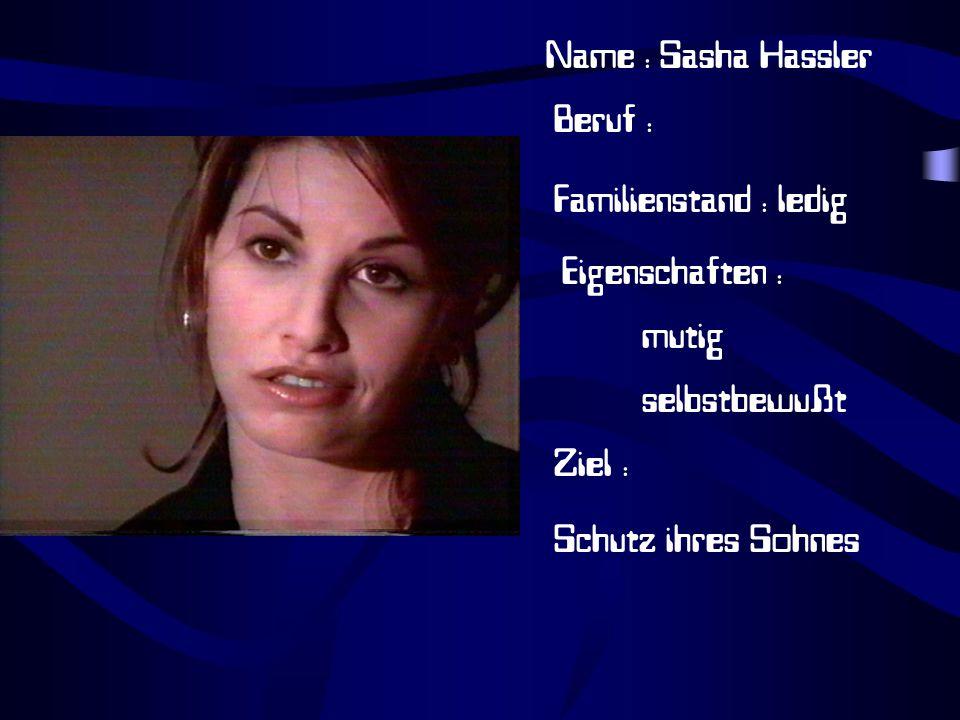 Name : Sasha Hassler Beruf : Familienstand : ledig. Eigenschaften : mutig. selbstbewußt. Ziel :