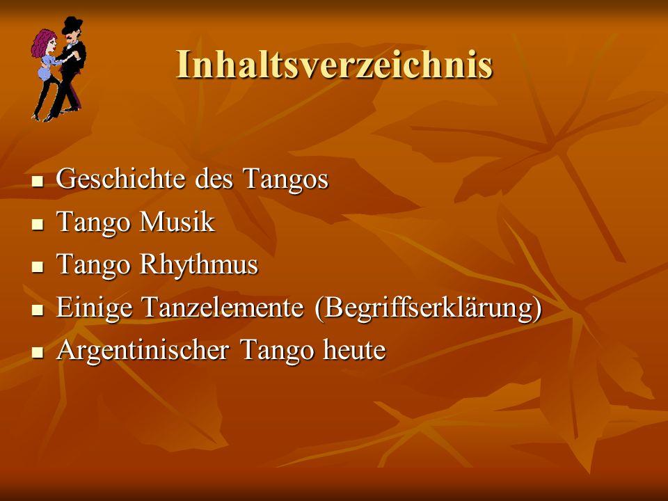 Inhaltsverzeichnis Geschichte des Tangos Tango Musik Tango Rhythmus