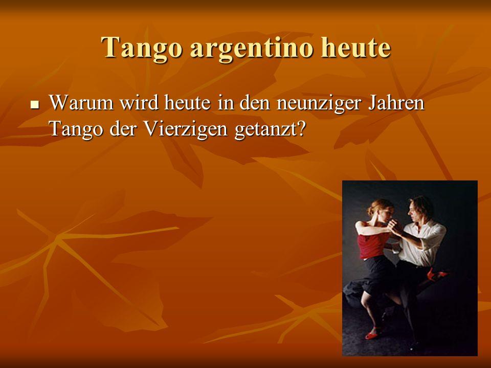 Tango argentino heute Warum wird heute in den neunziger Jahren Tango der Vierzigen getanzt