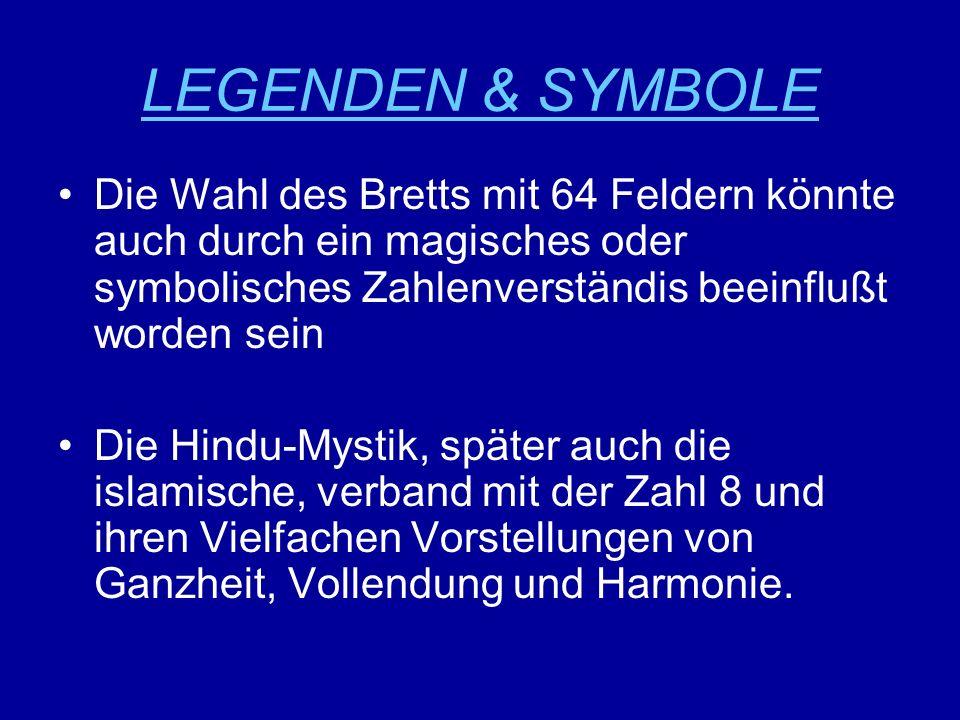 LEGENDEN & SYMBOLE Die Wahl des Bretts mit 64 Feldern könnte auch durch ein magisches oder symbolisches Zahlenverständis beeinflußt worden sein.
