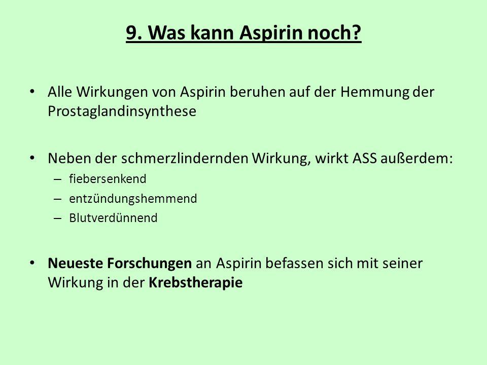 9. Was kann Aspirin noch Alle Wirkungen von Aspirin beruhen auf der Hemmung der Prostaglandinsynthese.