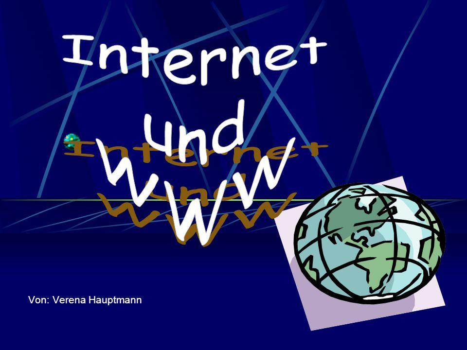 Internet und WWW Von: Verena Hauptmann