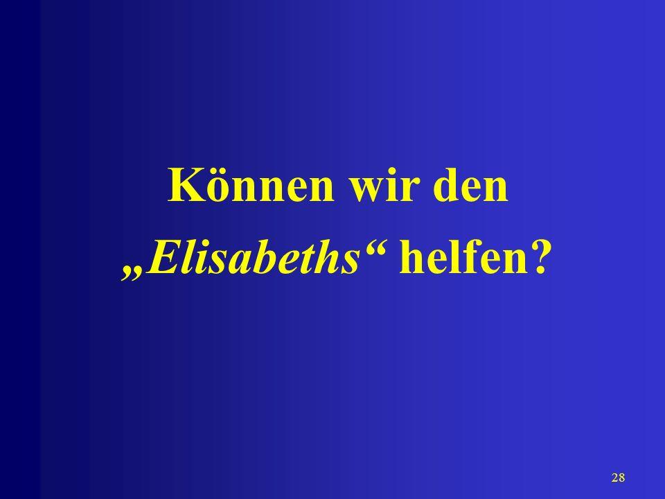 """Können wir den """"Elisabeths helfen"""