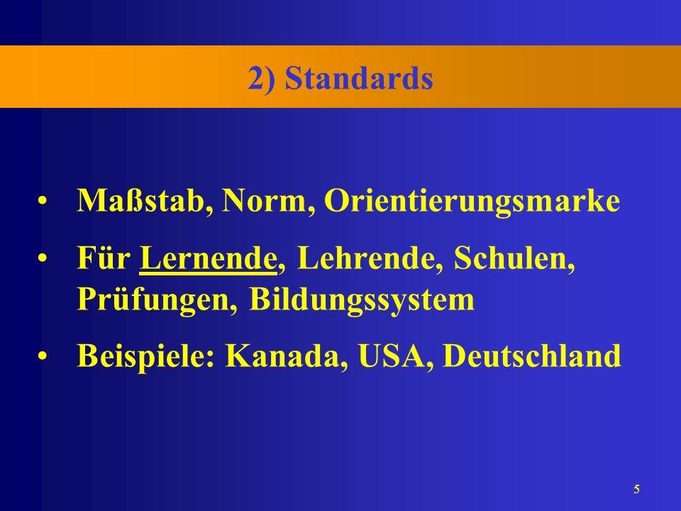 2) Standards Maßstab, Norm, Orientierungsmarke. Für Lernende, Lehrende, Schulen, Prüfungen, Bildungssystem.