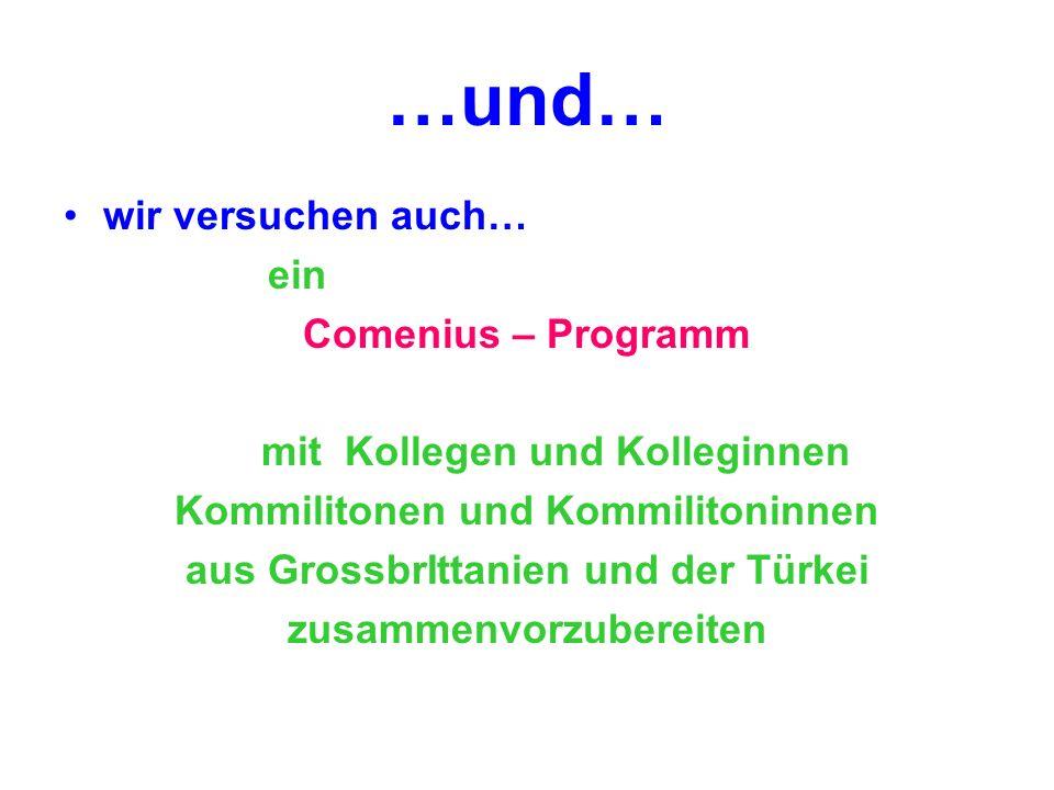…und… wir versuchen auch… ein Comenius – Programm