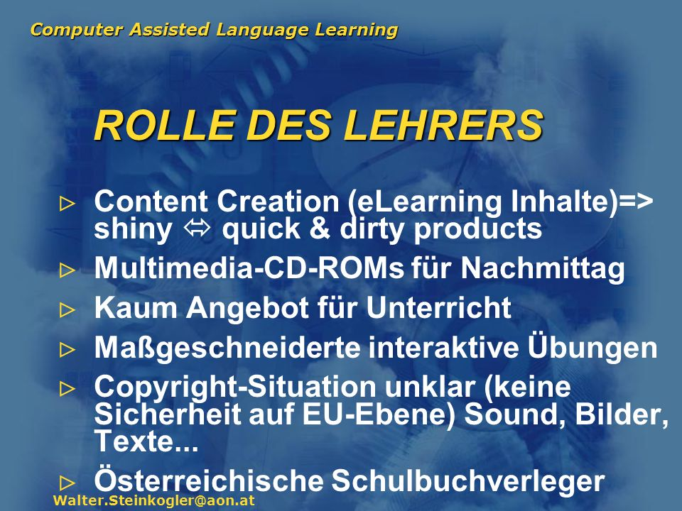 ROLLE DES LEHRERS Content Creation (eLearning Inhalte)=> shiny  quick & dirty products. Multimedia-CD-ROMs für Nachmittag.