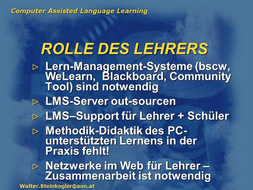 ROLLE DES LEHRERS Lern-Management-Systeme (bscw, WeLearn, Blackboard, Community Tool) sind notwendig.