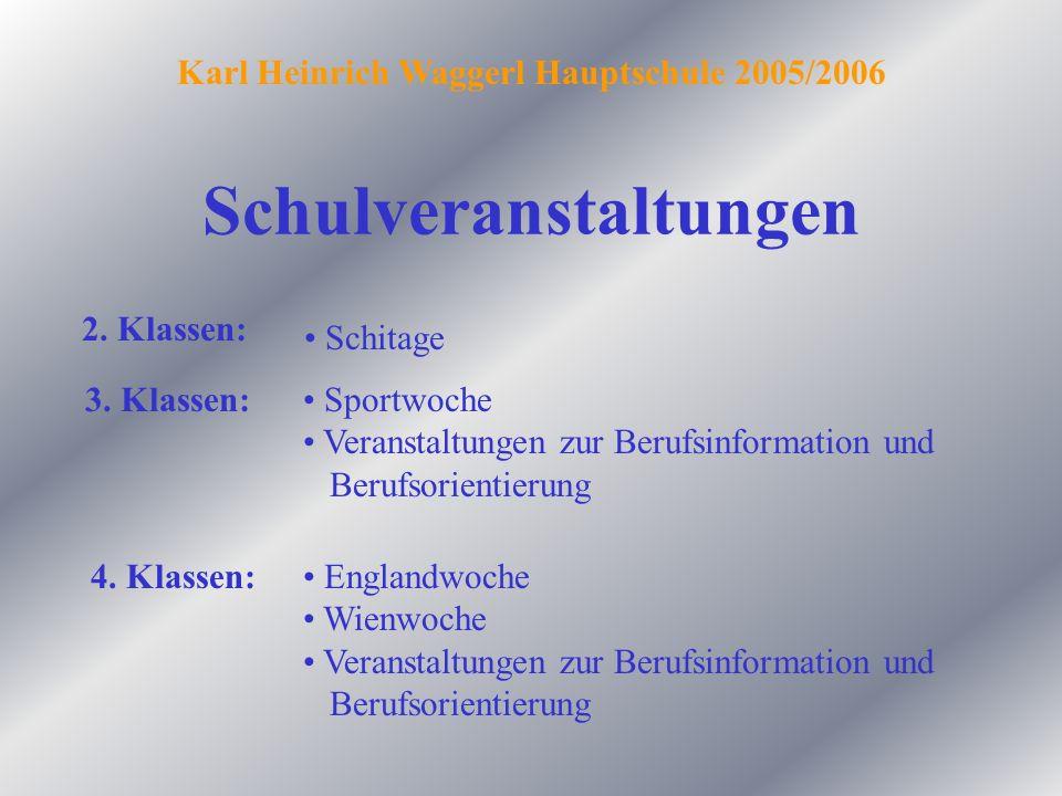 Karl Heinrich Waggerl Hauptschule 2005/2006 Schulveranstaltungen