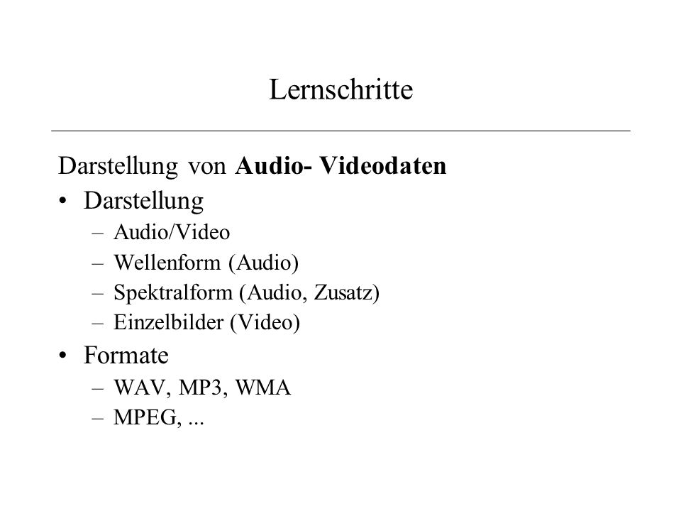 Lernschritte Darstellung von Audio- Videodaten Darstellung Formate