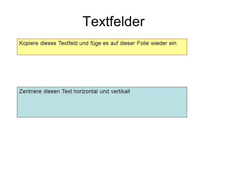 TextfelderKopiere dieses Textfeld und füge es auf dieser Folie wieder ein. Zentriere diesen Text horizontal und vertikal!