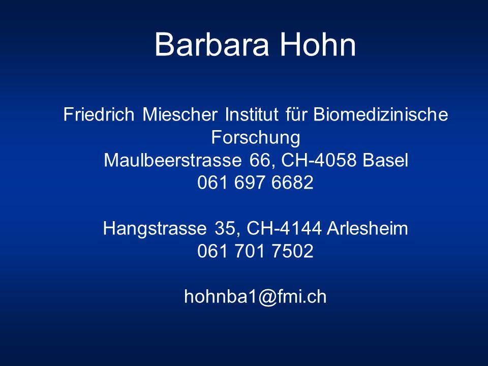 Barbara Hohn Friedrich Miescher Institut für Biomedizinische Forschung