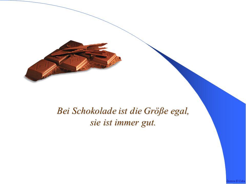 Bei Schokolade ist die Größe egal, sie ist immer gut.
