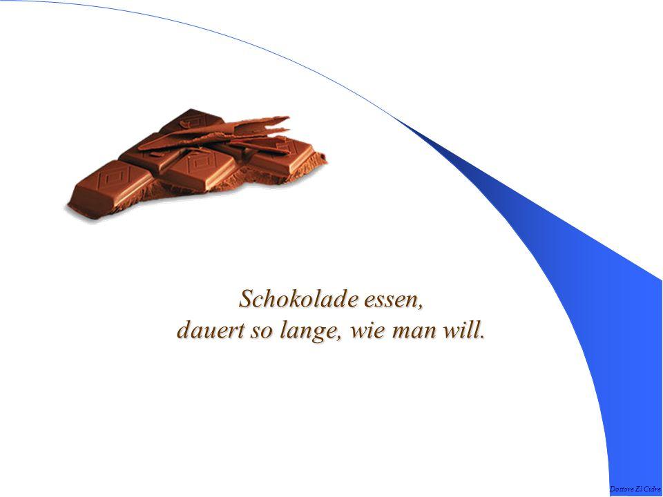 Schokolade essen, dauert so lange, wie man will.
