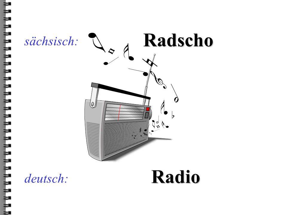 sächsisch: Radscho Radio deutsch: