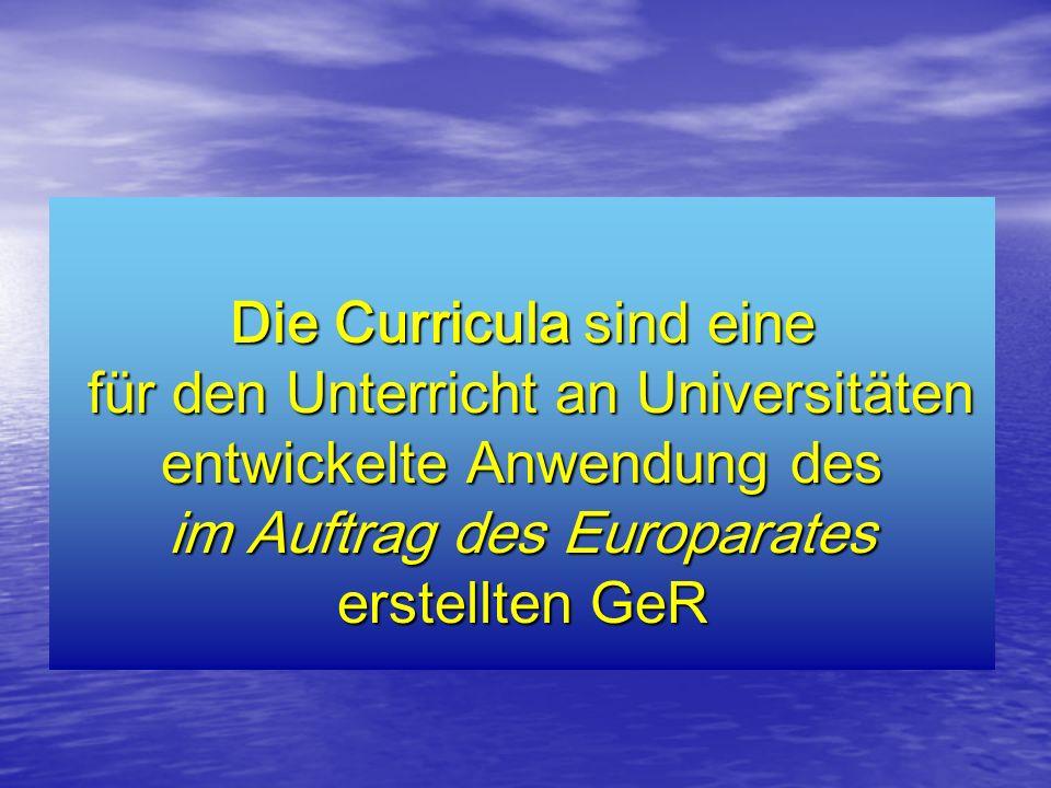 Die Curricula sind eine für den Unterricht an Universitäten entwickelte Anwendung des im Auftrag des Europarates erstellten GeR