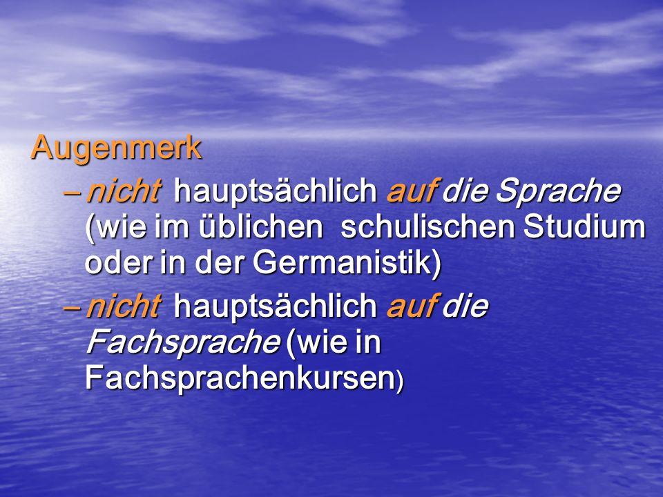 Augenmerk nicht hauptsächlich auf die Sprache (wie im üblichen schulischen Studium oder in der Germanistik)