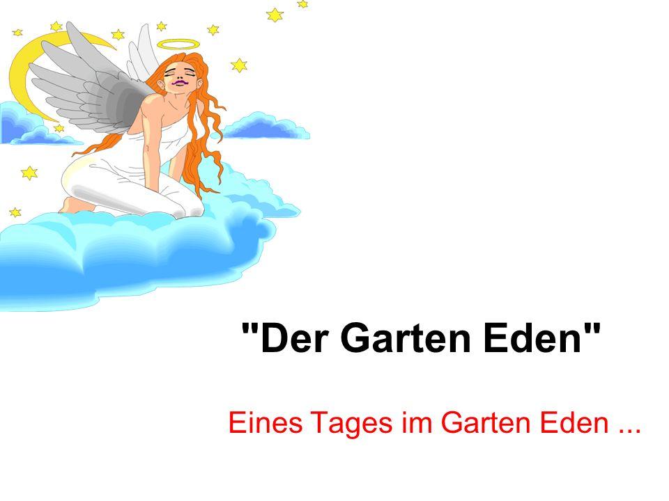 Eines Tages im Garten Eden ...