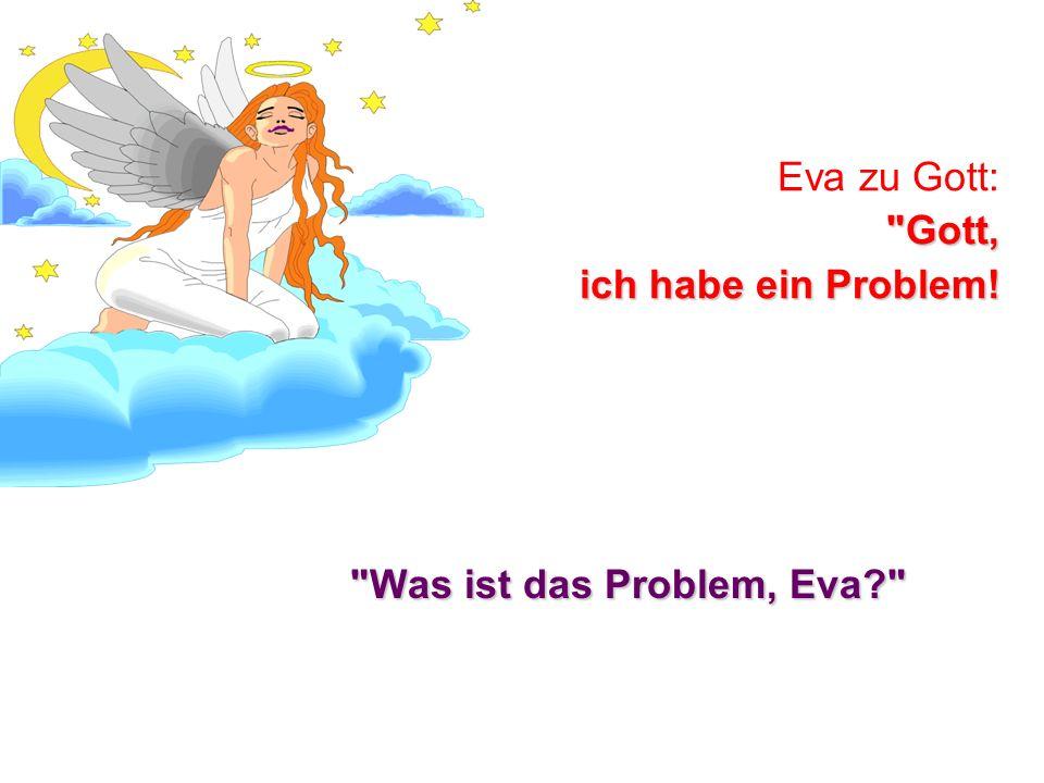 Eva zu Gott: Gott, ich habe ein Problem!