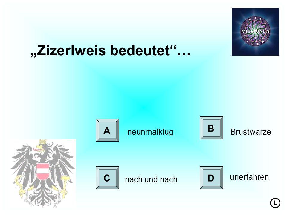 """""""Zizerlweis bedeutet …"""