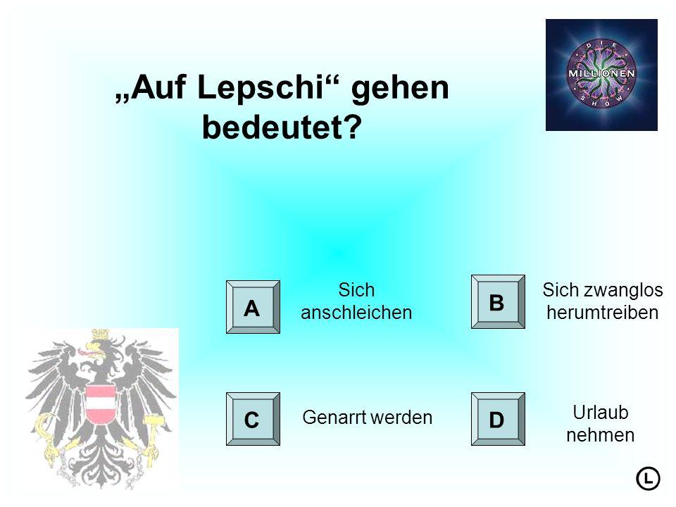 """""""Auf Lepschi gehen bedeutet"""