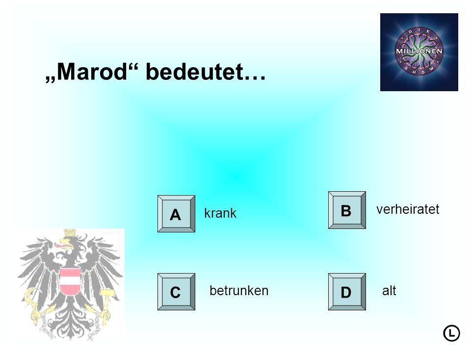 """""""Marod bedeutet… B verheiratet A krank C betrunken D alt"""