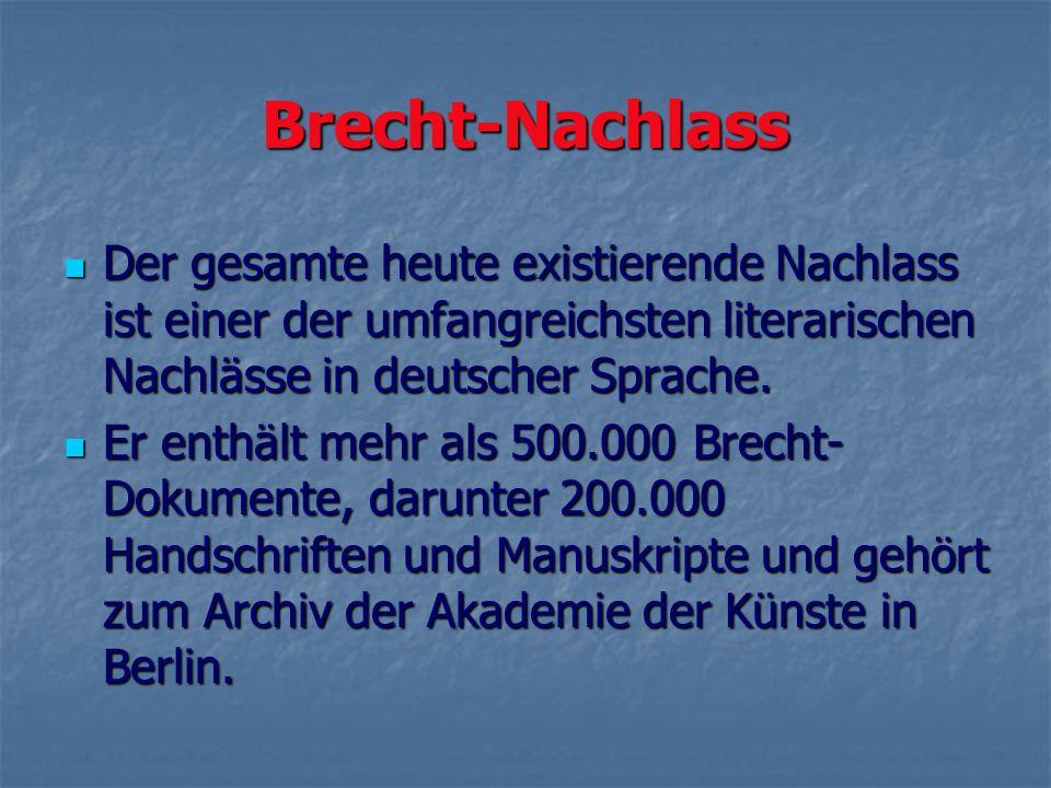Brecht-Nachlass Der gesamte heute existierende Nachlass ist einer der umfangreichsten literarischen Nachlässe in deutscher Sprache.
