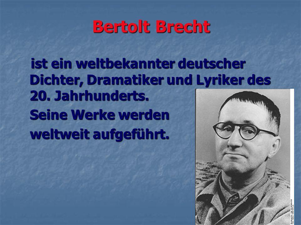 Bertolt Brecht ist ein weltbekannter deutscher Dichter, Dramatiker und Lyriker des 20. Jahrhunderts.