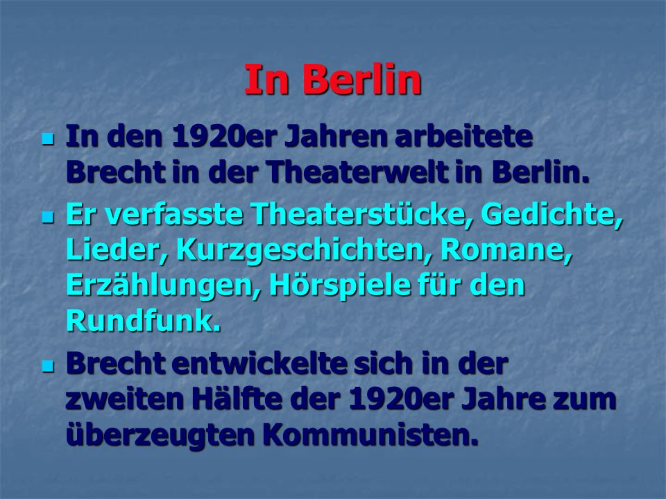In BerlinIn den 1920er Jahren arbeitete Brecht in der Theaterwelt in Berlin.