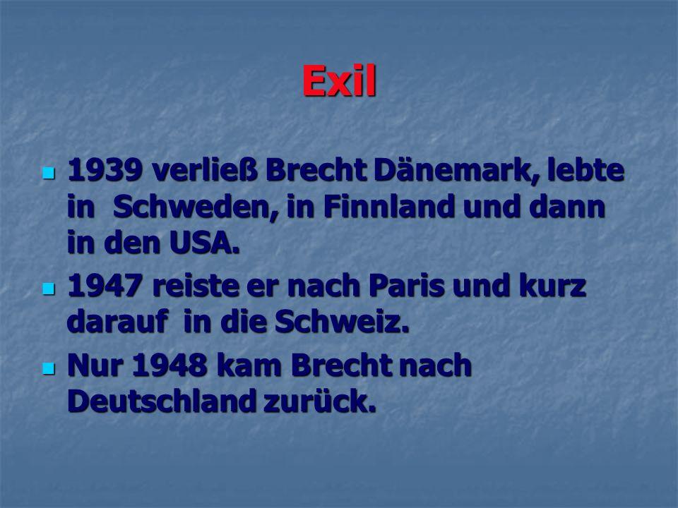Exil 1939 verließ Brecht Dänemark, lebte in Schweden, in Finnland und dann in den USA. 1947 reiste er nach Paris und kurz darauf in die Schweiz.