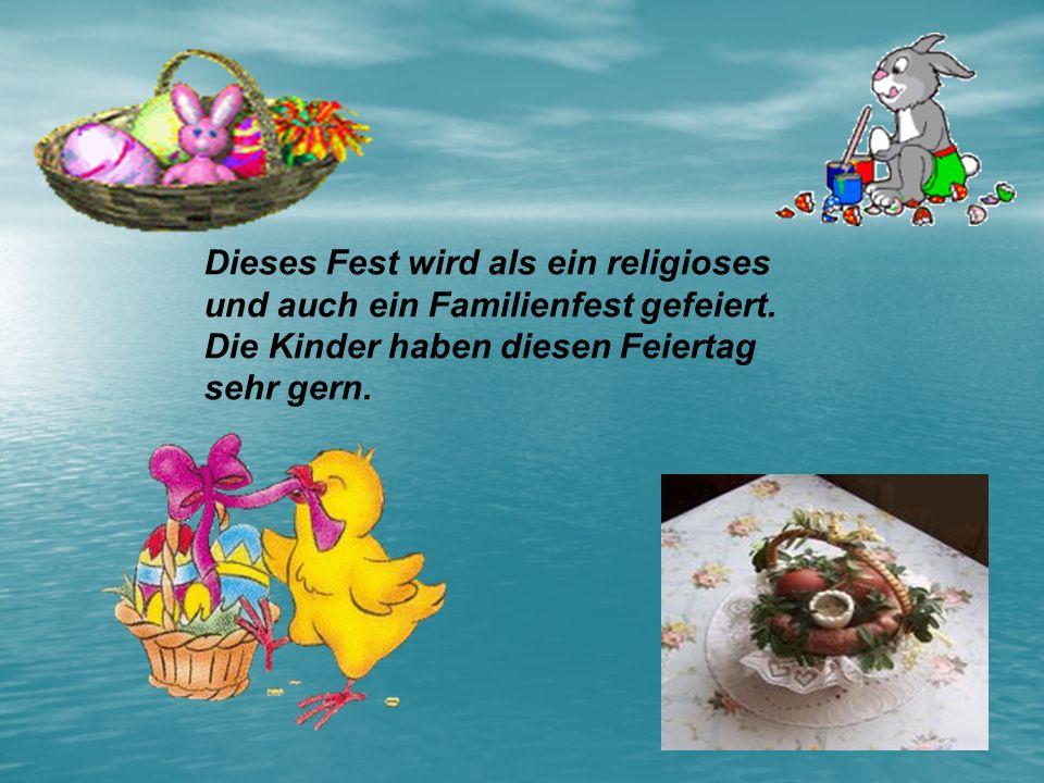 Dieses Fest wird als ein religioses und auch ein Familienfest gefeiert