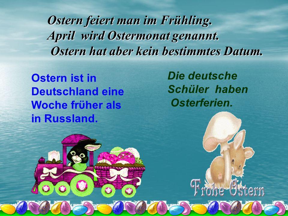 Ostern feiert man im Frühling. April wird Ostermonat genannt.