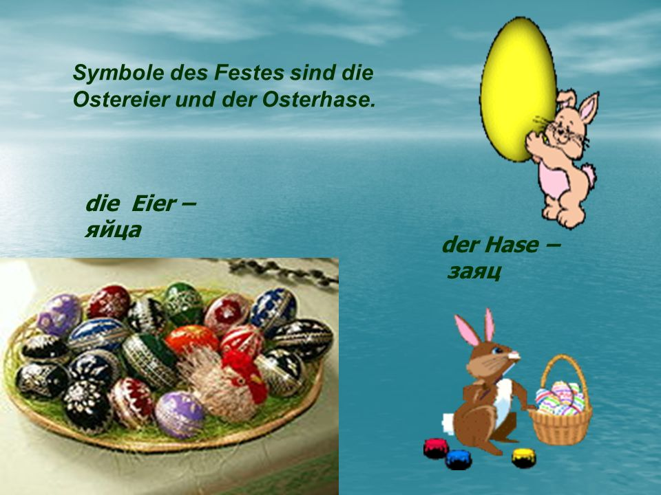 Symbole des Festes sind die Ostereier und der Osterhase.