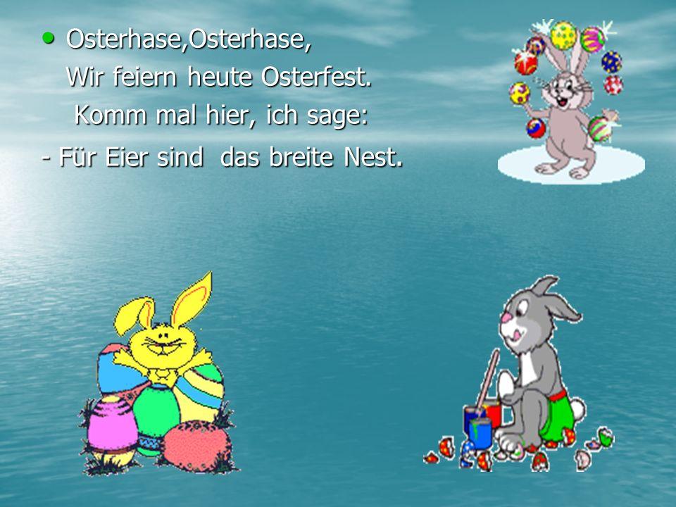 Osterhase,Osterhase, Wir feiern heutе Osterfest.