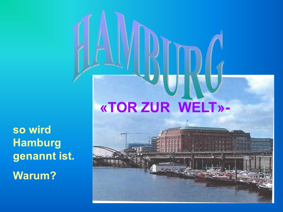 HAMBURG «TOR ZUR WELT»- so wird Hamburg genannt ist. Warum
