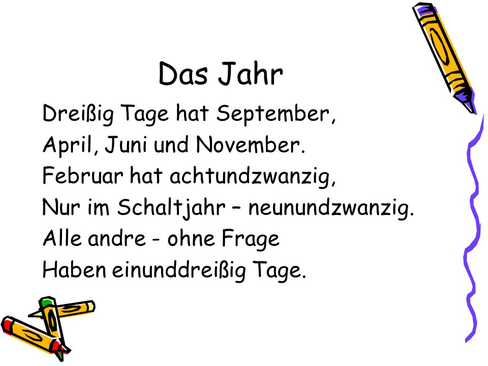Das Jahr Dreißig Tage hat September, April, Juni und November.
