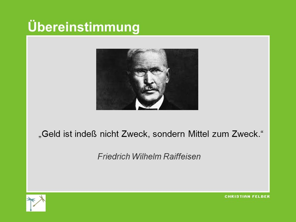 """Übereinstimmung """"Geld ist indeß nicht Zweck, sondern Mittel zum Zweck. Friedrich Wilhelm Raiffeisen."""