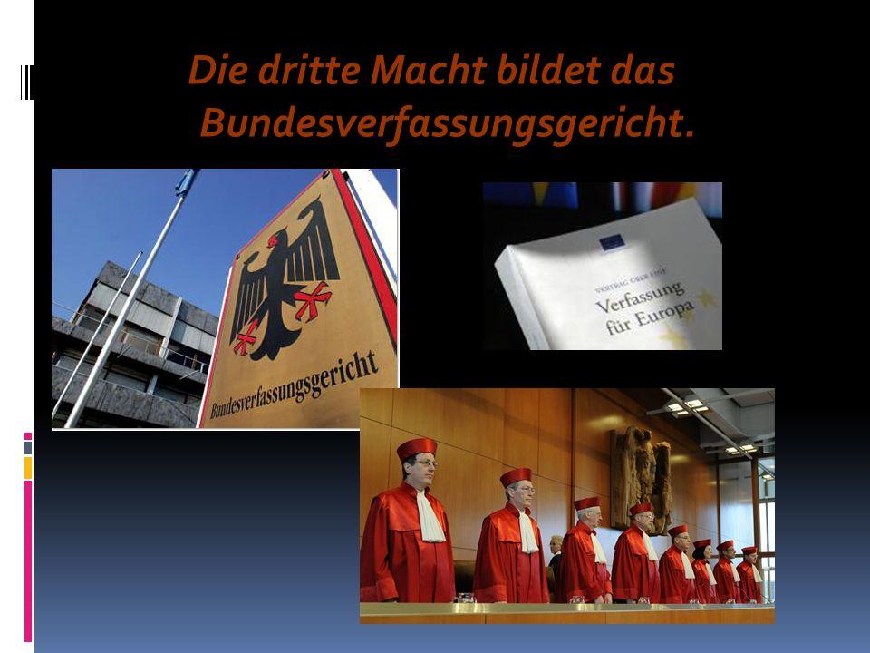 Die dritte Macht bildet das Bundesverfassungsgericht.