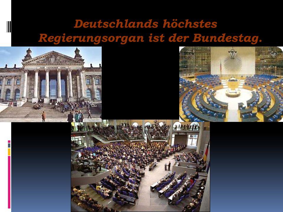 Deutschlands höchstes Regierungsorgan ist der Bundestag.