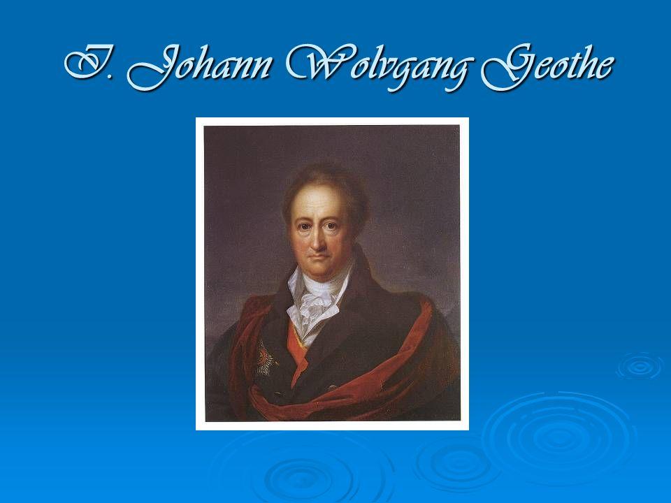 I. Johann Wolvgang Geothe