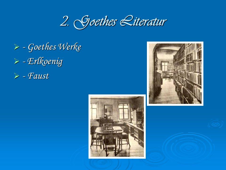 2. Goethes Literatur - Goethes Werke - Erlkoenig - Faust