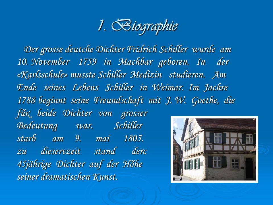 1. Biographie Der grosse deutche Dichter Fridrich Schiller wurde am