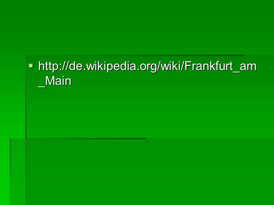 http://de.wikipedia.org/wiki/Frankfurt_am_Main