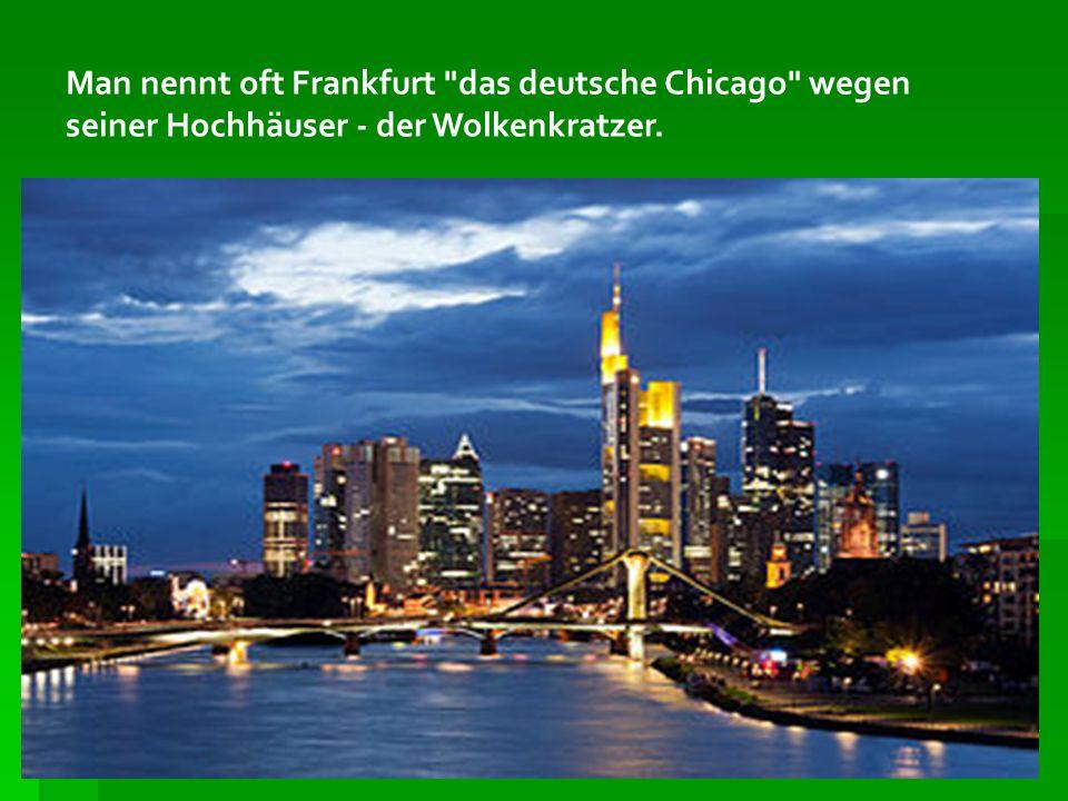 Man nennt oft Frankfurt das deutsche Chicago wegen seiner Hochhäuser - der Wolkenkratzer.