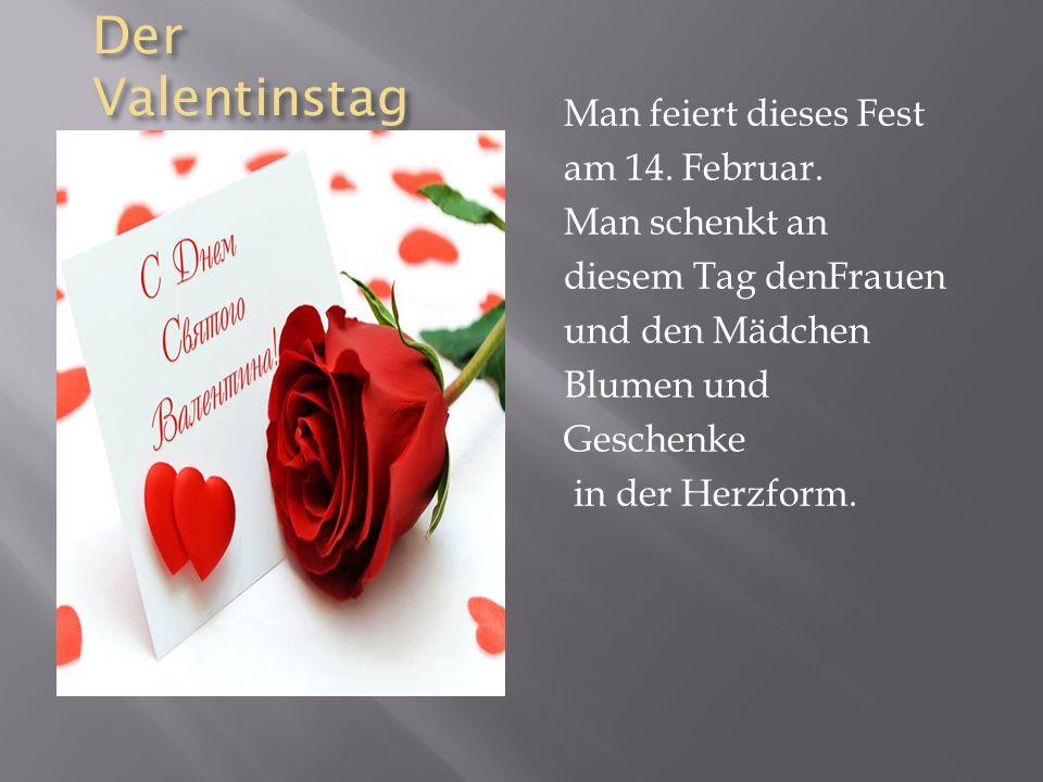 Der Valentinstag Man feiert dieses Fest am 14. Februar.