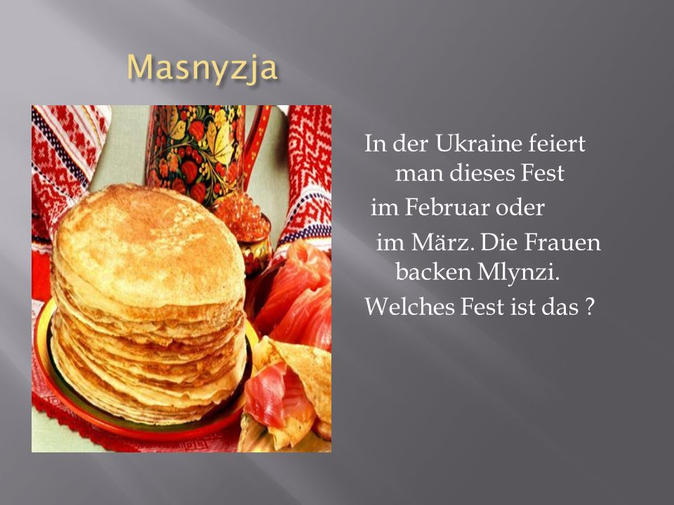 Masnyzja In der Ukraine feiert man dieses Fest im Februar oder im März.