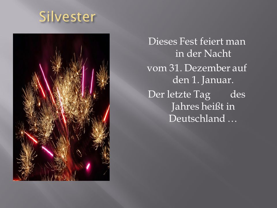 Silvester Dieses Fest feiert man in der Nacht vom 31.