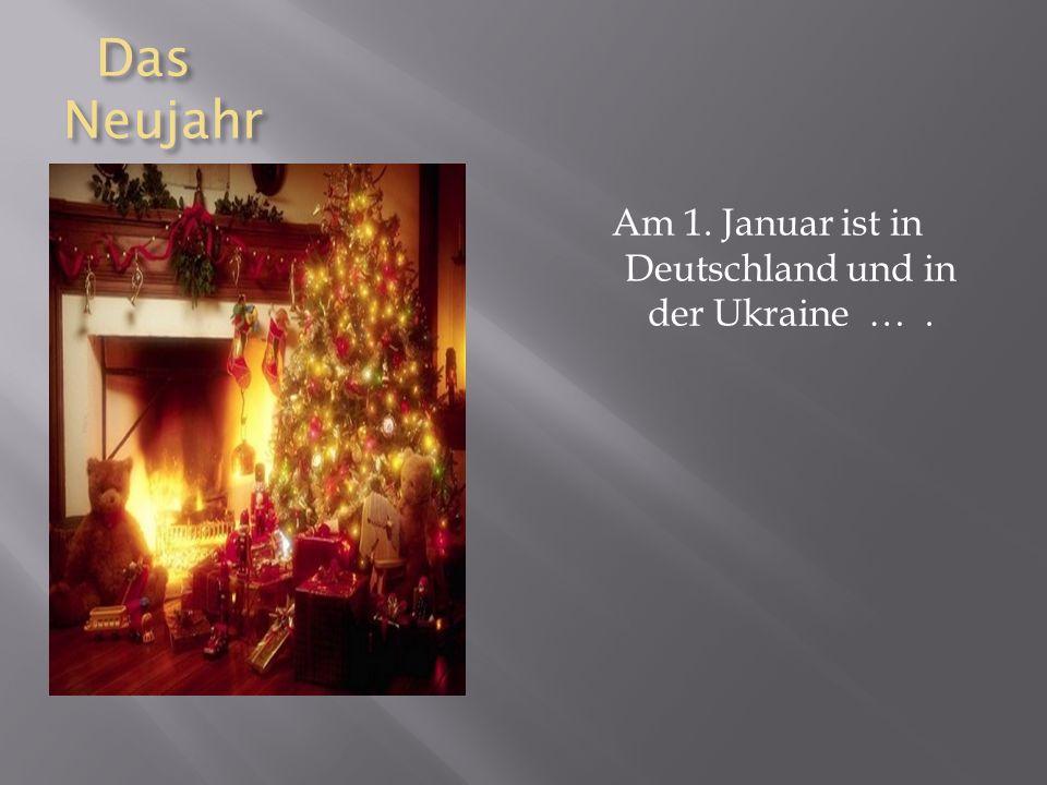 Am 1. Januar ist in Deutschland und in der Ukraine … .
